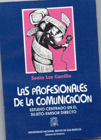 Carrillo, Sonia Luz. (1994) Las profesionales del comunicación. Estudio centrado en el sujeto-emisor directo. Lima, UNMSM. pp. 136